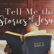 """""""Tell Me the Stories of Jesus: Parables that Challenge, Convict, Comfort"""""""