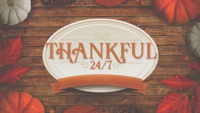 Thankful 24/7